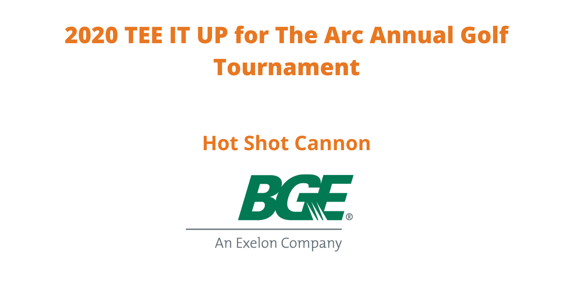 BGE, an Exelon Company, is the Hot Shot Cannon Sponsor of TEE IT UP for The Arc Annual Golf Tournament
