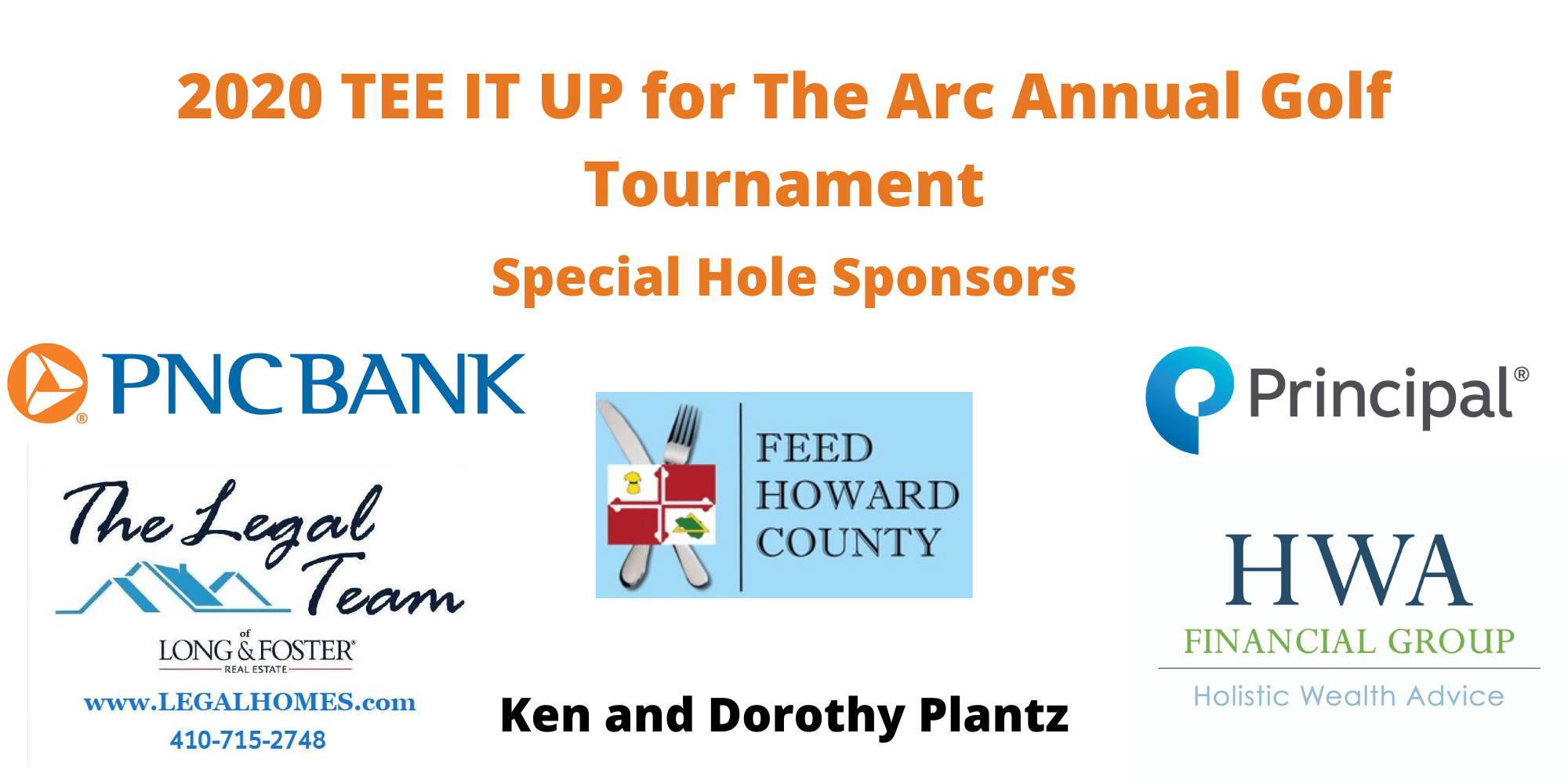 PNC Bank, The Legal Team of Long & Foster, Feed Howard County, Ken and Dorothy Plantz, Principal Financial, and the HWA Financial Group are some of the Special Hole Sponsors of TEE IT UP for The Arc Annual Golf Tournament