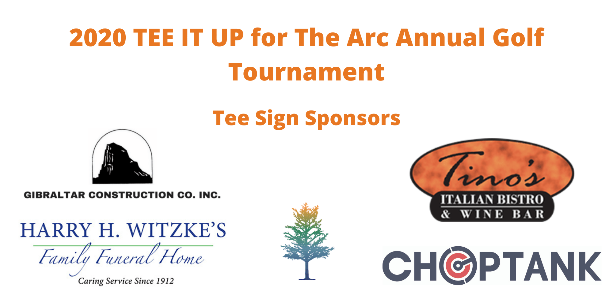 Gibraltar Construction Co. Inc., Harry H. Witzke's Family Funeral Home, Waverly Woods Golf Club, Tino's Italian Bistro & Wine Bar, and Choptank Transport are some of the Tee Sign Sponsors of TEE IT UP for The Arc Annual Golf Tournament